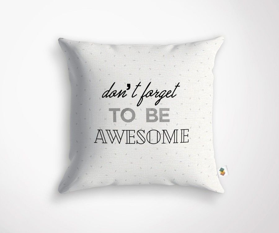 DON'T FORGET TO BE AWESOME cushion - 45x45cm