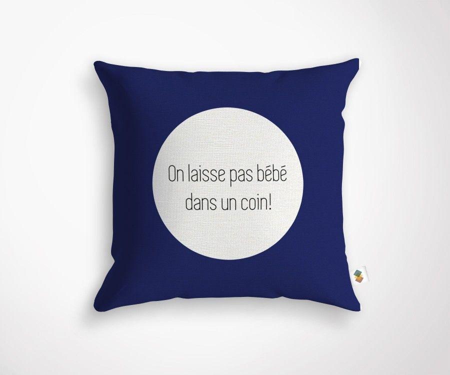 """""""ON NE LAISSE PAS BEBE DANS UN COIN"""" cushion - 45x45cm"""